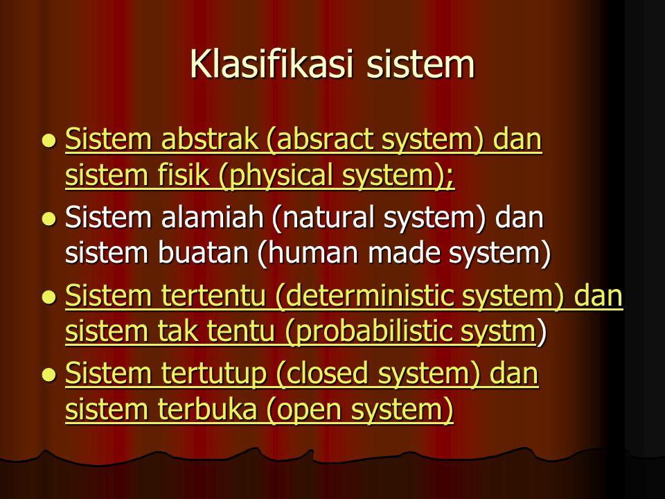 Klasifikasi sistem Sistem abstrak (absract system) dan sistem fisik (physical system); Sistem abstrak (absract system) dan sistem fisik (physical syst
