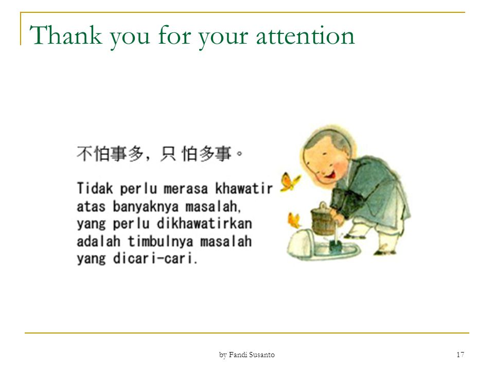 Thank you for your attention 17 by Fandi Susanto