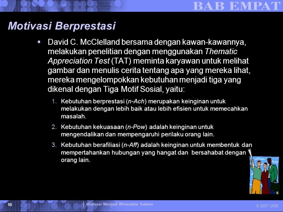 Motivasi Menjadi Wirausaha Sukses © 2007 UMB 10 Motivasi Berprestasi  David C. McClelland bersama dengan kawan-kawannya, melakukan penelitian dengan