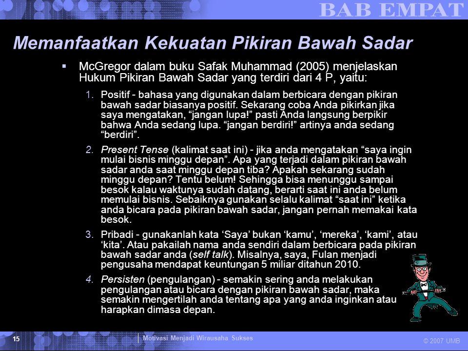 Motivasi Menjadi Wirausaha Sukses © 2007 UMB 15 Memanfaatkan Kekuatan Pikiran Bawah Sadar  McGregor dalam buku Safak Muhammad (2005) menjelaskan Huku