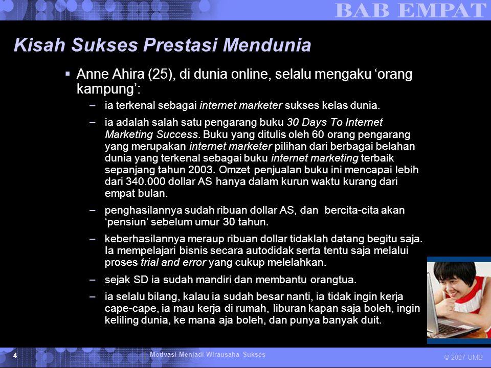 Motivasi Menjadi Wirausaha Sukses © 2007 UMB 4 Kisah Sukses Prestasi Mendunia  Anne Ahira (25), di dunia online, selalu mengaku 'orang kampung': –ia