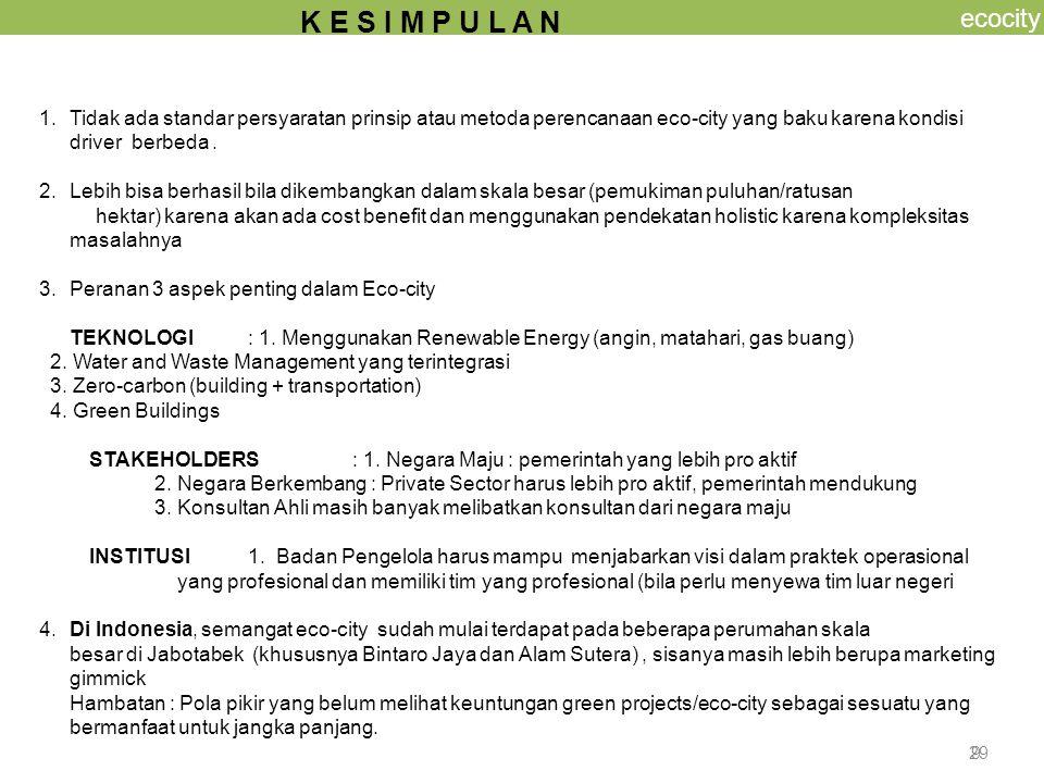 9 ecocity K E S I M P U L A N 1.Tidak ada standar persyaratan prinsip atau metoda perencanaan eco-city yang baku karena kondisi driver berbeda. 2. Leb