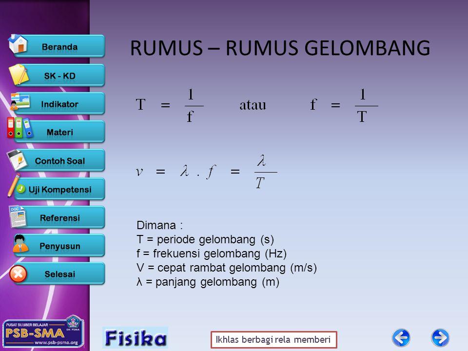 Ikhlas berbagi rela memberi RUMUS – RUMUS GELOMBANG Dimana : T = periode gelombang (s) f = frekuensi gelombang (Hz) V = cepat rambat gelombang (m/s) λ = panjang gelombang (m)
