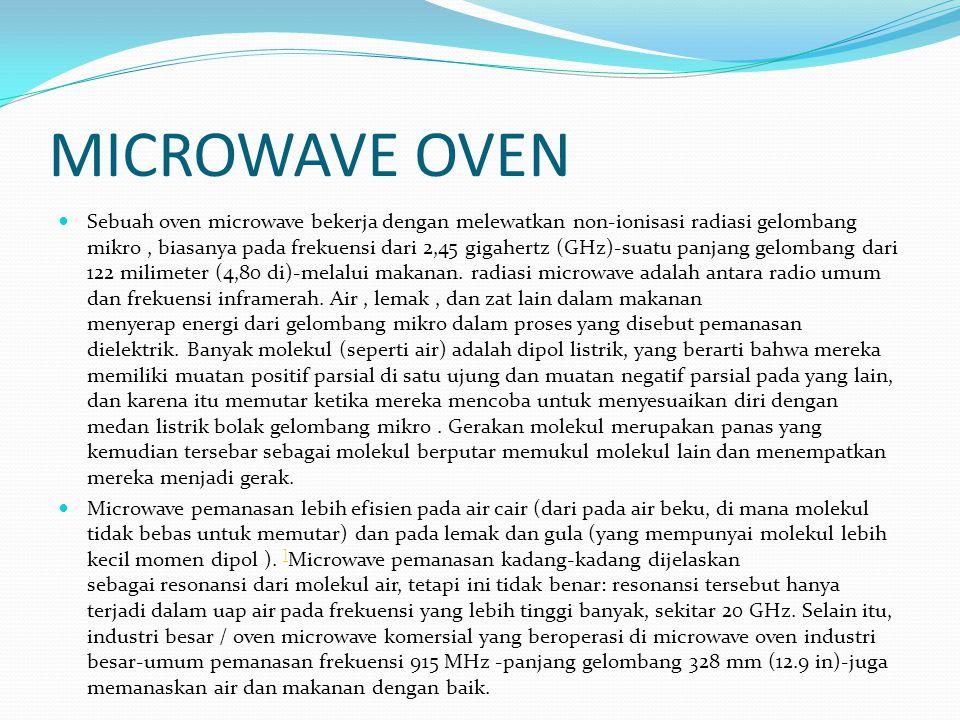 MICROWAVE OVEN Sebuah oven microwave bekerja dengan melewatkan non-ionisasi radiasi gelombang mikro, biasanya pada frekuensi dari 2,45 gigahertz (GHz)