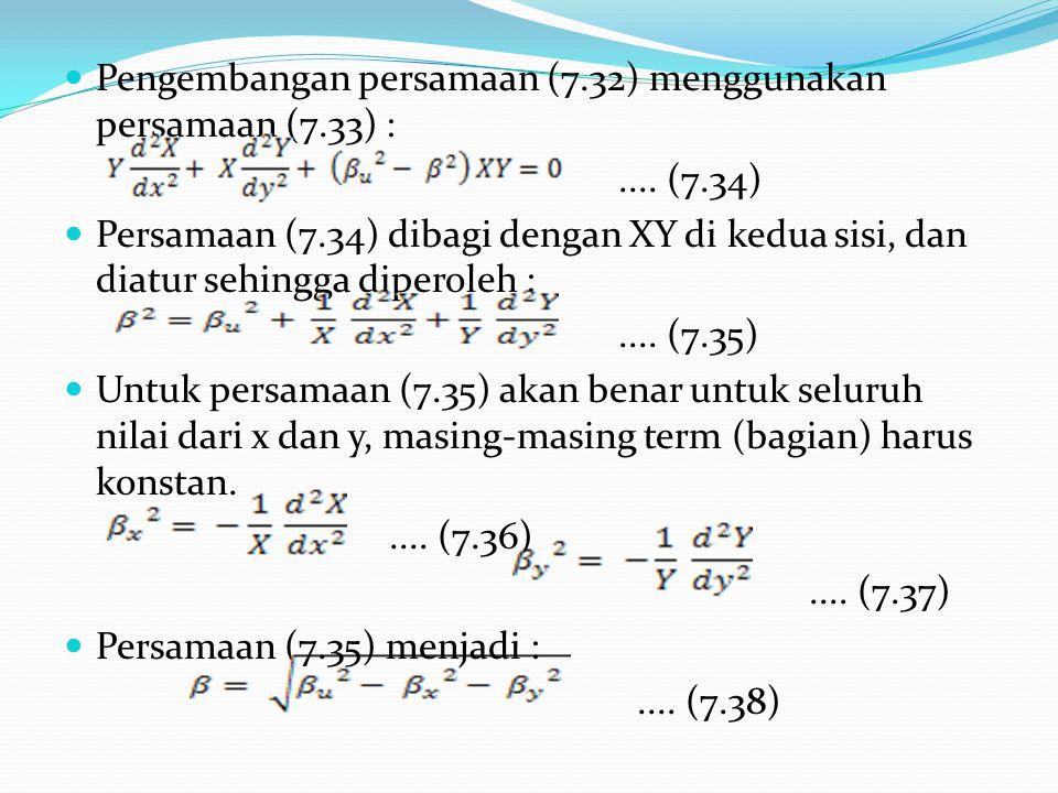 Pengembangan persamaan (7.32) menggunakan persamaan (7.33) :.... (7.34) Persamaan (7.34) dibagi dengan XY di kedua sisi, dan diatur sehingga diperoleh