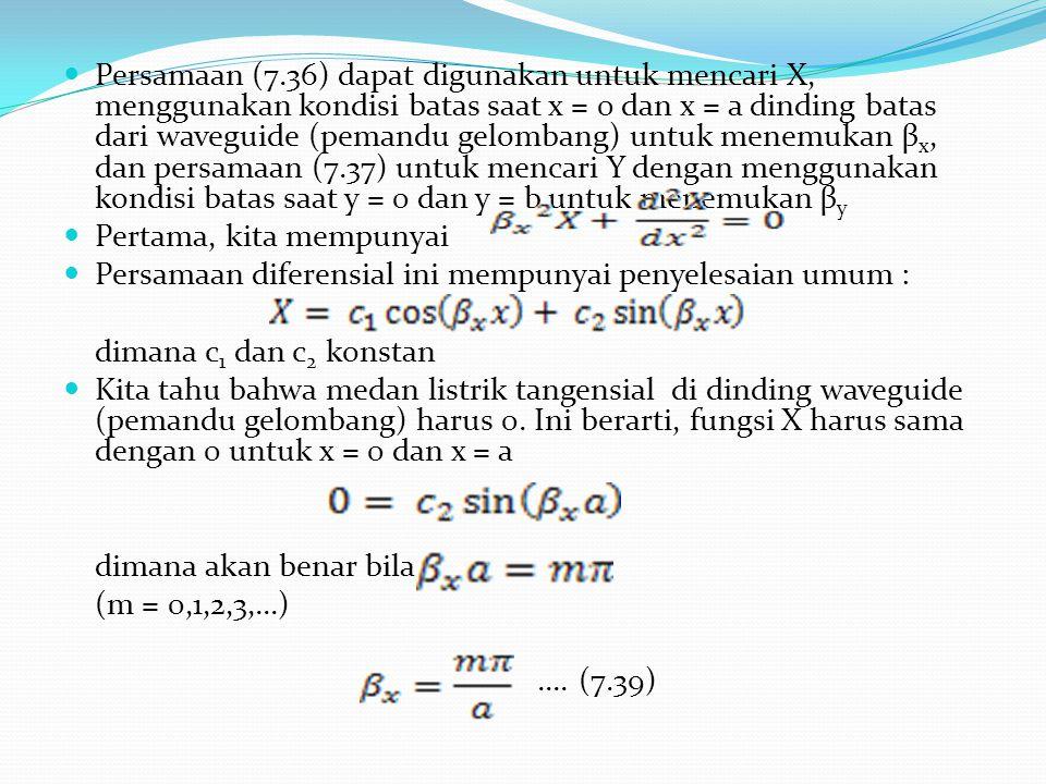 Persamaan (7.36) dapat digunakan untuk mencari X, menggunakan kondisi batas saat x = 0 dan x = a dinding batas dari waveguide (pemandu gelombang) untu