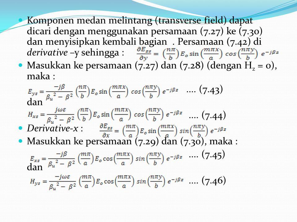 Komponen medan melintang (transverse field) dapat dicari dengan menggunakan persamaan (7.27) ke (7.30) dan menyisipkan kembali bagian. Persamaan (7.42