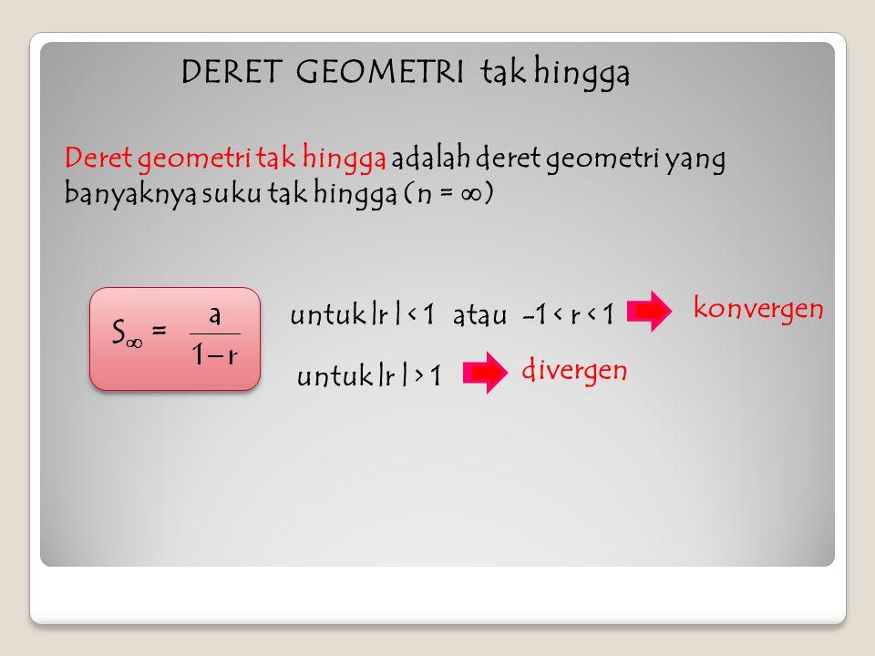 Deret geometri tak hingga konvergen Deret geometri tak hingga konvergen adalah suatu deret geometri dengan -1< r < 1 atau | r | < 1 Deret ini mempunyai jumlah tak hingga