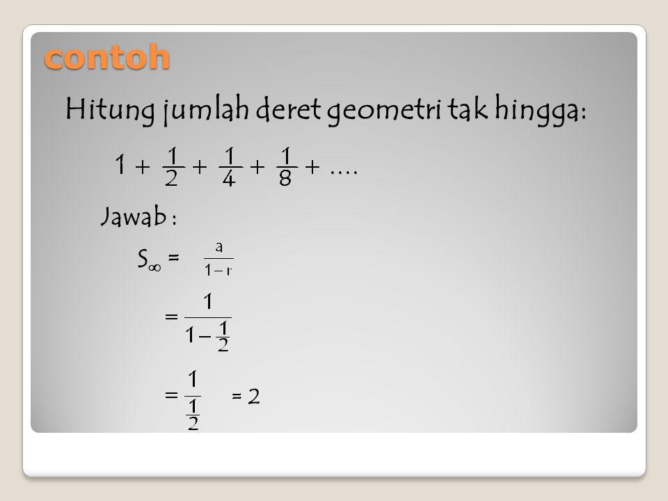 Latihan : 1.Hitung jumlah deret geometri tak hingga 2.