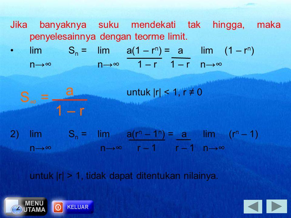 Bentuk umum : a + ar + ar 2 + … Jenis DGTH : 1)DGTH konvergen untuk  r  < 1, r ≠ 0 2)DGTH divergen untuk  r  > 1 S n = a(1 – r n ) 1 – r 5. Deret Geom
