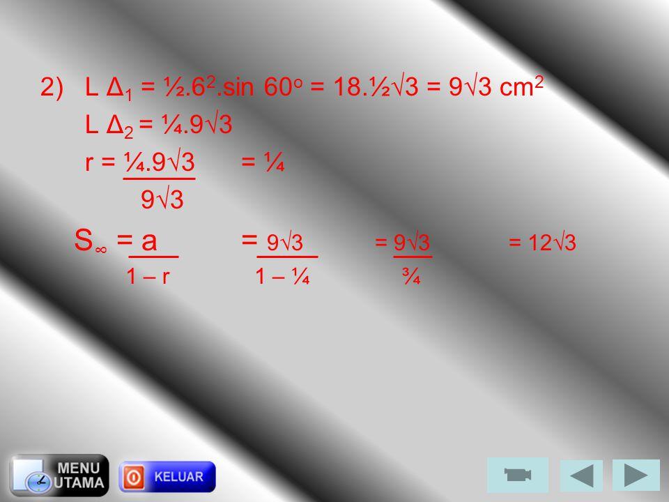 1)U n = 4 -n a = U 1 = 4 -1 = ¼ U 2 = 4 -2 = 1/16 r = U 2 /U 1 = ¼ S ∞ = a= ¼= 1/3 1 – r 1 – ¼ Penyelesaian