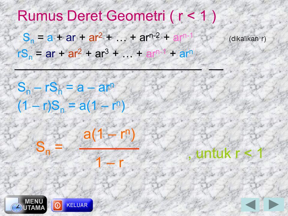 4. Deret Geometri (DG) Jika U 1,U 2,U 3,…,U n merupakan suatu barisan geometri, maka U 1 +U 2 +U 3 +…+ U n disebut deret geometri dan dinotasikan deng