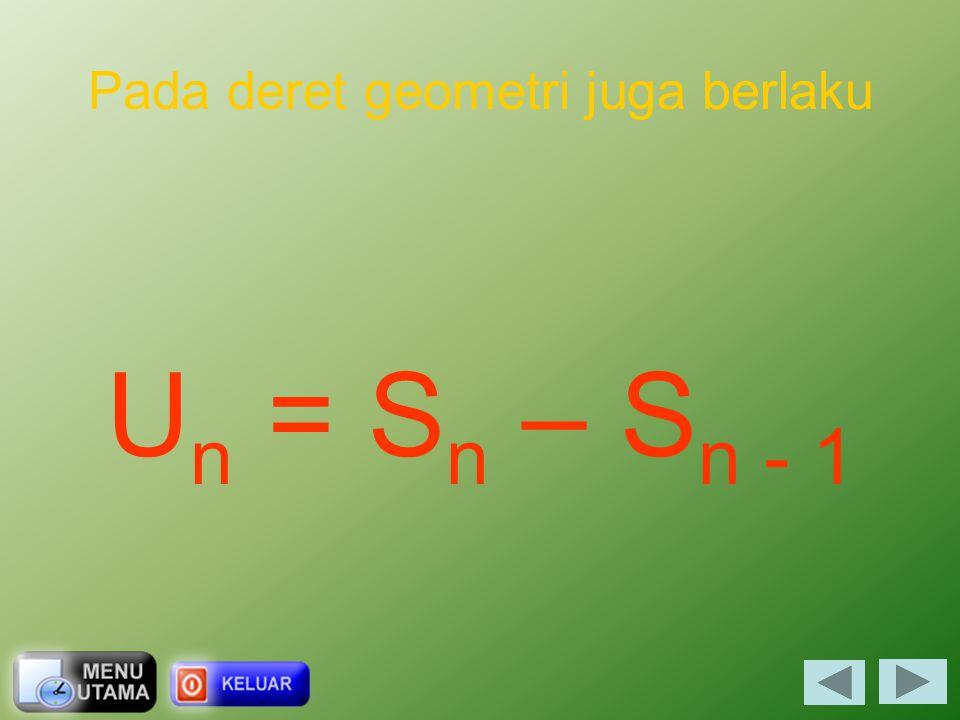 Rumus Deret Geometri ( r > 1 ) rS n = ar + ar 2 + ar 3 + … + ar n-1 + ar n S n = a + ar + ar 2 + … + ar n-2 + ar n-1 rS n – S n = ar n – a (r – 1)S n