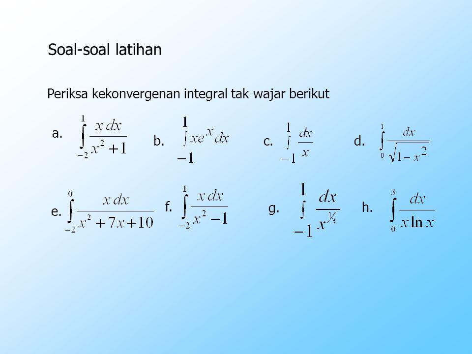 Soal-soal latihan Periksa kekonvergenan integral tak wajar berikut g.g. b. c.d. e. f. a.a. h.