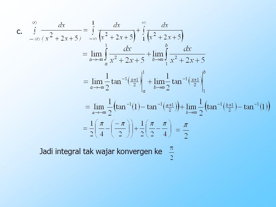 Soal-soal latihan Periksa kekonvergenan integral tak wajar berikut a. b. c.d. e.f. g. h.