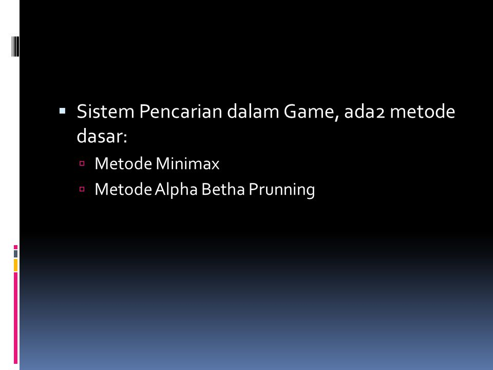  Sistem Pencarian dalam Game, ada2 metode dasar:  Metode Minimax  Metode Alpha Betha Prunning