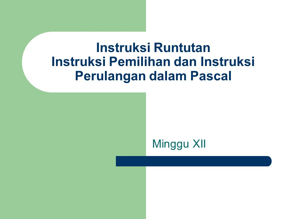 Instruksi Runtutan Instruksi Pemilihan dan Instruksi Perulangan dalam Pascal Minggu XII