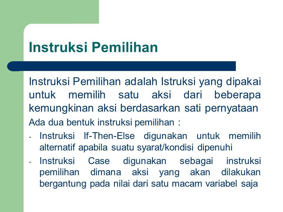 Instruksi Pemilihan Instruksi Pemilihan adalah Istruksi yang dipakai untuk memilih satu aksi dari beberapa kemungkinan aksi berdasarkan sati pernyataa