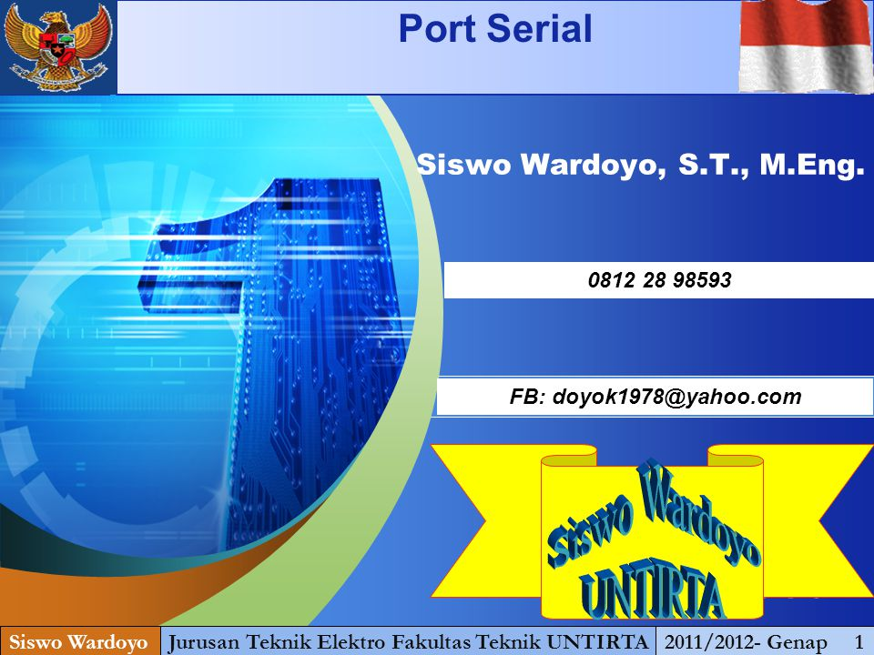 "LOGO "" Add your company slogan "" Siswo Wardoyo, S.T., M.Eng. Siswo WardoyoJurusan Teknik Elektro Fakultas Teknik UNTIRTA2011/2012- Genap 1 0812 28 985"
