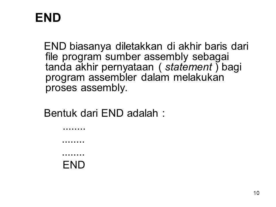 10 END END biasanya diletakkan di akhir baris dari file program sumber assembly sebagai tanda akhir pernyataan ( statement ) bagi program assembler dalam melakukan proses assembly.