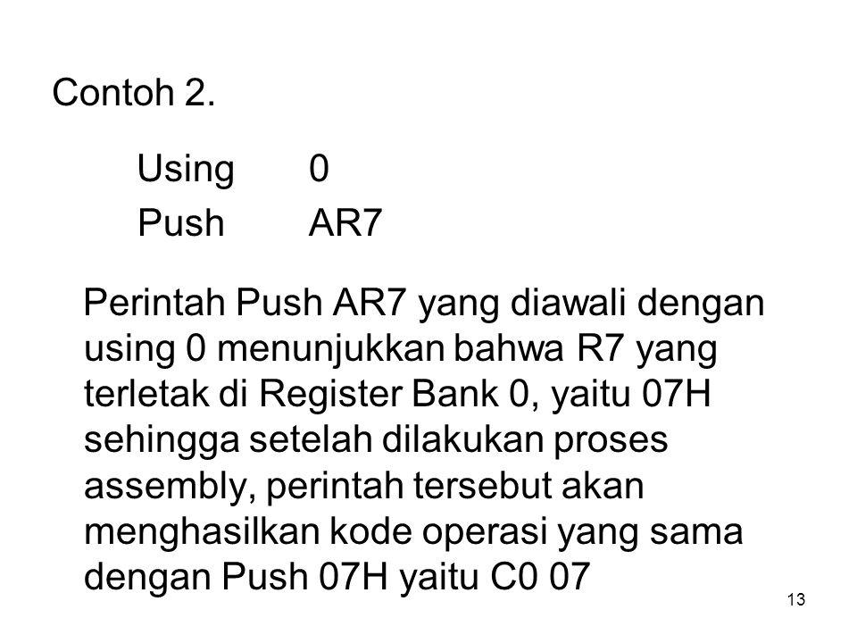13 Contoh 2. Using0 PushAR7 Perintah Push AR7 yang diawali dengan using 0 menunjukkan bahwa R7 yang terletak di Register Bank 0, yaitu 07H sehingga se