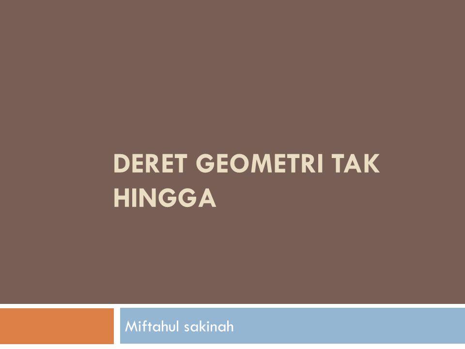 DERET GEOMETRI TAK HINGGA Miftahul sakinah