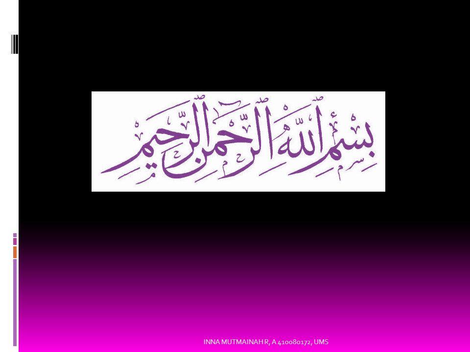 وا لسَّلاَمُ عَلَيْكُمْ وَرَحْمَةُ اللهِ وَبَرَكَاتُهُ INNA MUTMAINAH R, A 410080172, UMS