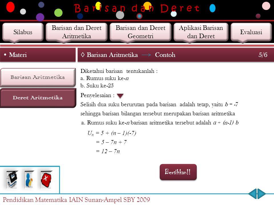 B a r i s a n d a n D e r e t Barisan Aritmetika Deret Aritmetika Materi ◊ Barisan Aritmetika 4/6 Jadi, suku ke-n barisan aritmetika adalah U n = a +