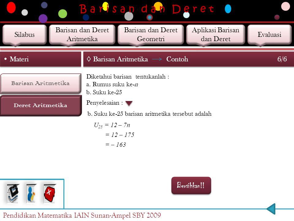 B a r i s a n d a n D e r e t Barisan Aritmetika Deret Aritmetika Materi ◊ Barisan Aritmetika Contoh 5/6 Diketahui barisan tentukanlah : a. Rumus suku