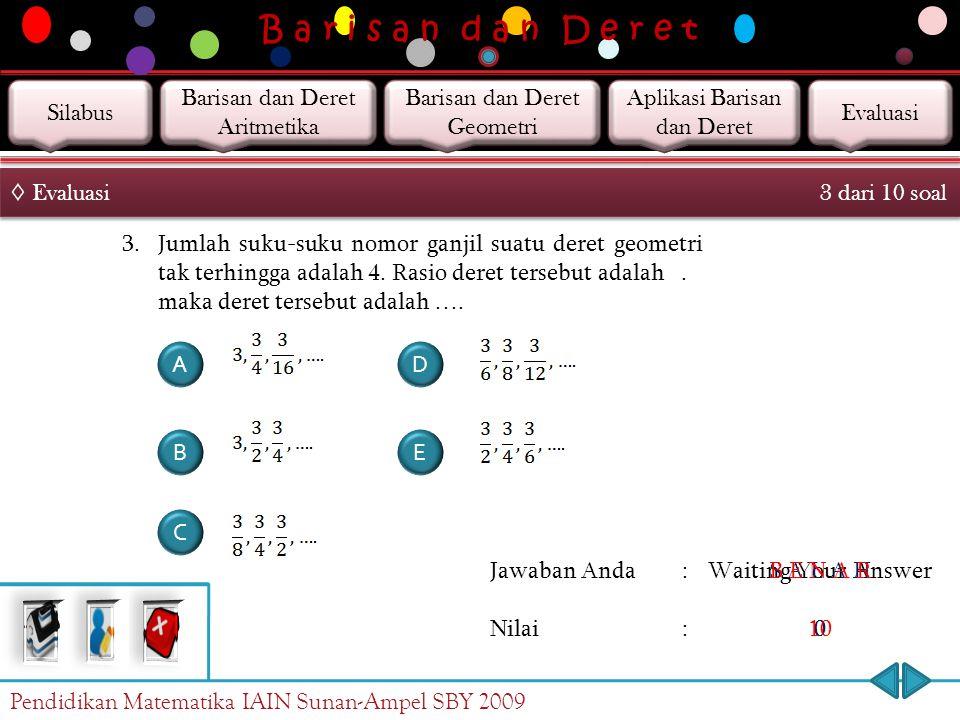 B a r i s a n d a n D e r e t Jawaban Anda : Nilai : Waiting Your Answer 0 S A L A H 0 B E N A R 10 2. Jumlah tak hingga suatu deret geometri adalah 8
