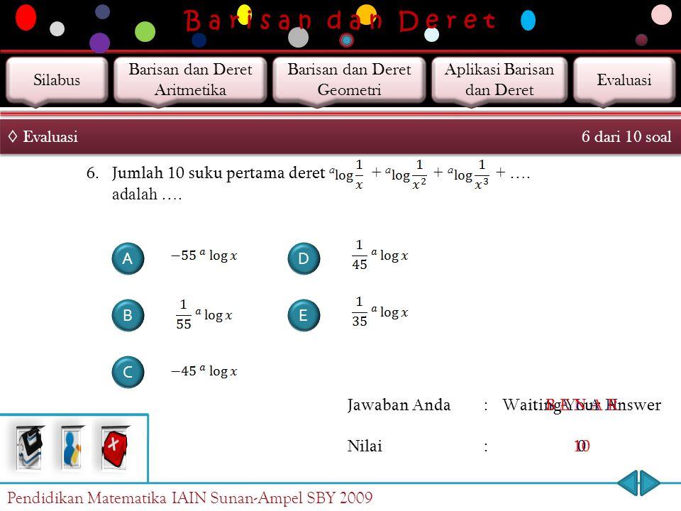 B a r i s a n d a n D e r e t Jawaban Anda : Nilai : Waiting Your Answer 0 S A L A H 0 B E N A R 10 5.Diketahui deret bilangan 10 + 12 + 14 + 16 + … +