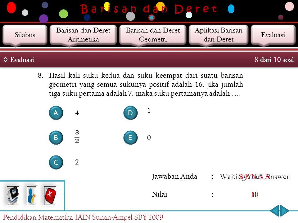B a r i s a n d a n D e r e t Jawaban Anda : Nilai : Waiting Your Answer 0 S A L A H 0 B E N A R 10 ◊ Evaluasi 7 dari 10 soal 7. U n adalah suku ke-n