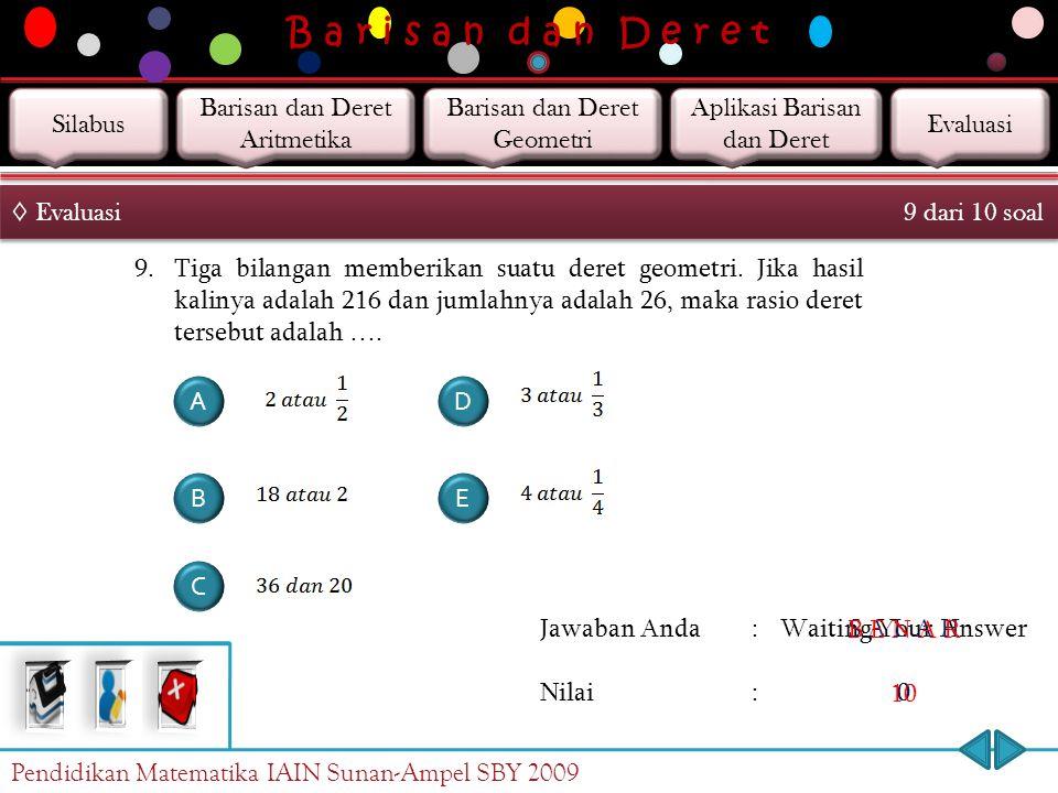 B a r i s a n d a n D e r e t Jawaban Anda : Nilai : Waiting Your Answer 0 S A L A H 0 B E N A R 10 ◊ Evaluasi 8 dari 10 soal 8. Hasil kali suku kedua
