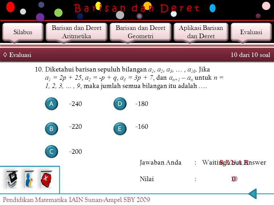 B a r i s a n d a n D e r e t Jawaban Anda : Nilai : Waiting Your Answer 0 S A L A H 0 B E N A R 10 ◊ Evaluasi 9 dari 10 soal 9. Tiga bilangan memberi