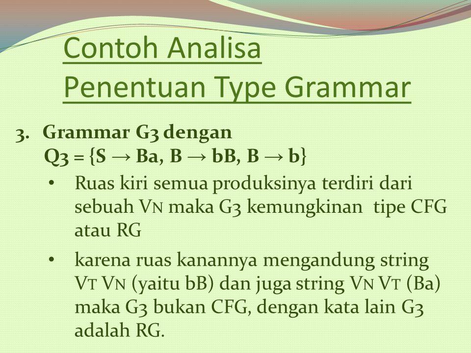 Contoh Analisa Penentuan Type Grammar 3.Grammar G3 dengan Q3 = {S → Ba, B → bB, B → b} Ruas kiri semua produksinya terdiri dari sebuah V N maka G3 kem