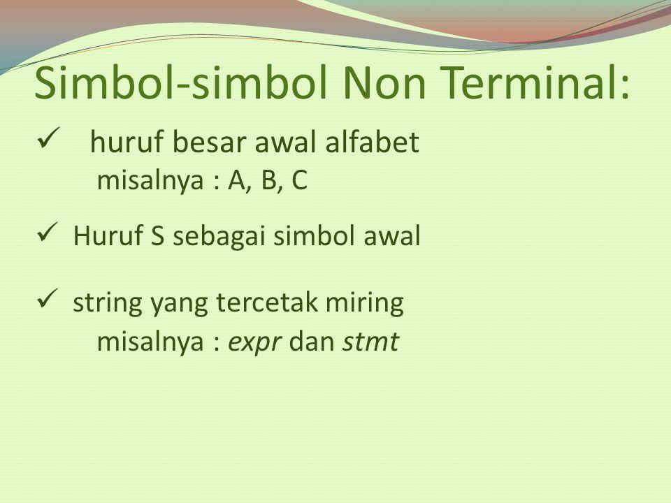 Simbol-simbol Non Terminal: huruf besar awal alfabet misalnya : A, B, C Huruf S sebagai simbol awal string yang tercetak miring misalnya : expr dan st