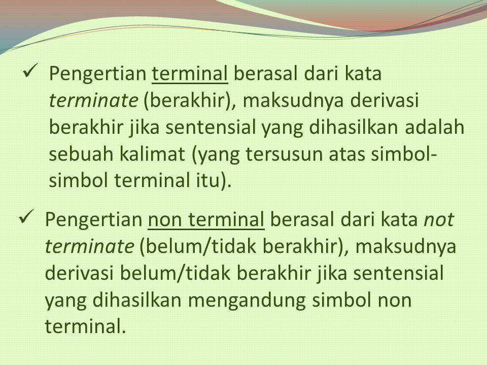 Pengertian terminal berasal dari kata terminate (berakhir), maksudnya derivasi berakhir jika sentensial yang dihasilkan adalah sebuah kalimat (yang te