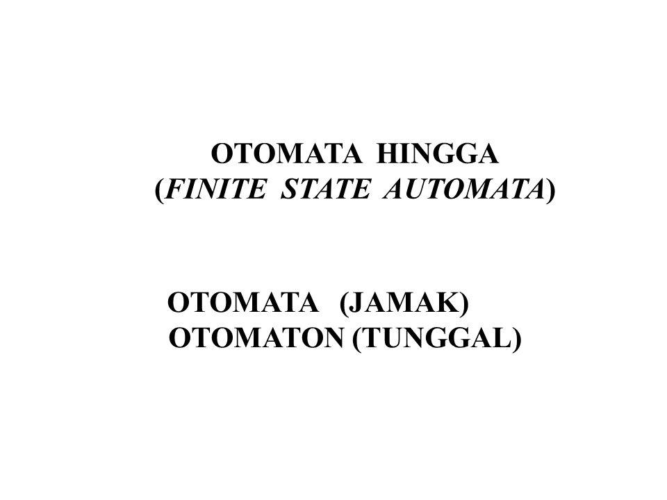(FINITE STATE AUTOMATA) OTOMATA (JAMAK) OTOMATON (TUNGGAL)