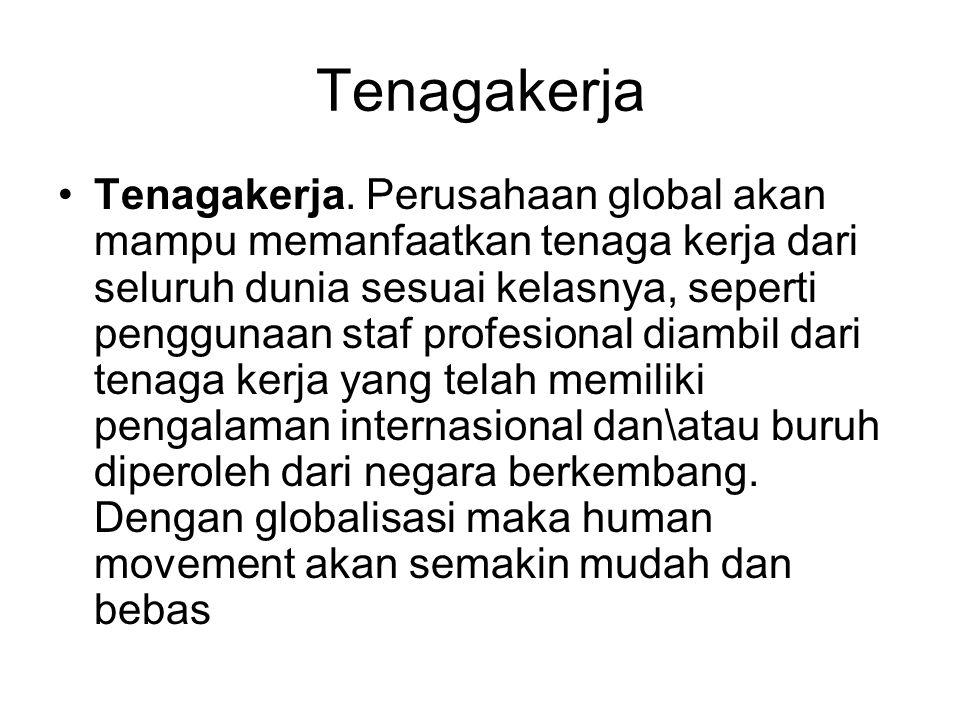 Tenagakerja Tenagakerja. Perusahaan global akan mampu memanfaatkan tenaga kerja dari seluruh dunia sesuai kelasnya, seperti penggunaan staf profesiona