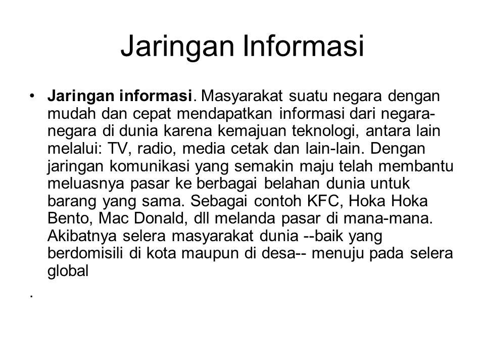 Jaringan Informasi Jaringan informasi. Masyarakat suatu negara dengan mudah dan cepat mendapatkan informasi dari negara- negara di dunia karena kemaju