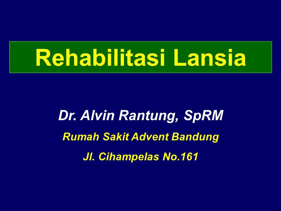 Rehabilitasi Lansia Dr. Alvin Rantung, SpRM Rumah Sakit Advent Bandung Jl. Cihampelas No.161