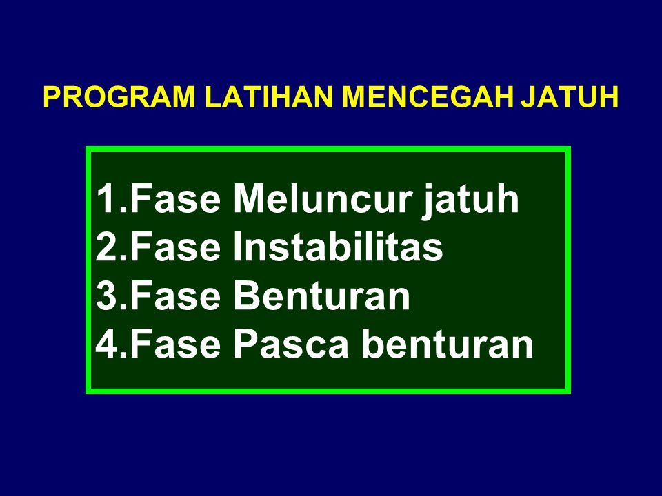 PROGRAM LATIHAN MENCEGAH JATUH 1.Fase Meluncur jatuh 2.Fase Instabilitas 3.Fase Benturan 4.Fase Pasca benturan