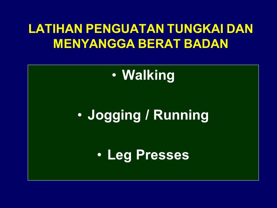 LATIHAN PENGUATAN TUNGKAI DAN MENYANGGA BERAT BADAN Walking Jogging / Running Leg Presses