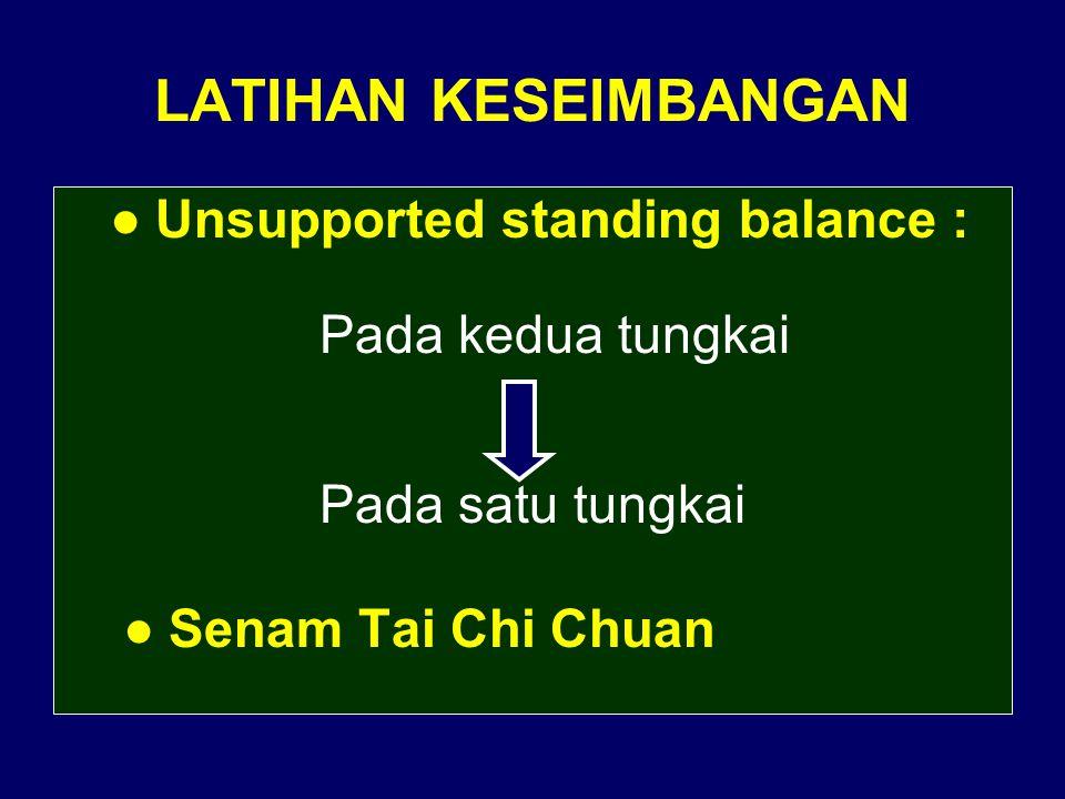 LATIHAN KESEIMBANGAN ● Unsupported standing balance : Pada kedua tungkai Pada satu tungkai ● Senam Tai Chi Chuan