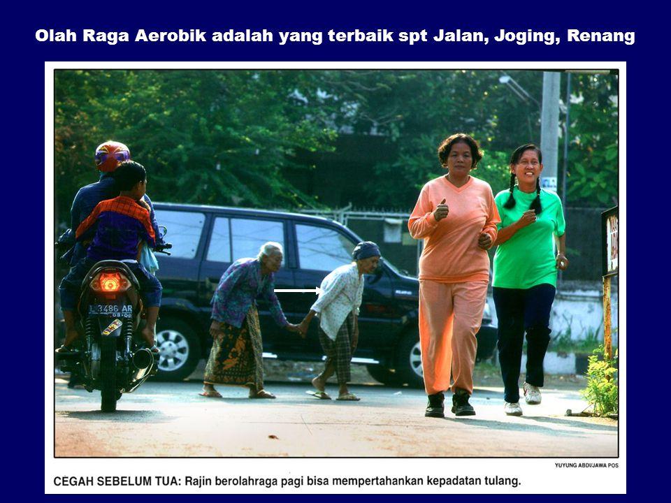 Olah Raga Aerobik adalah yang terbaik spt Jalan, Joging, Renang