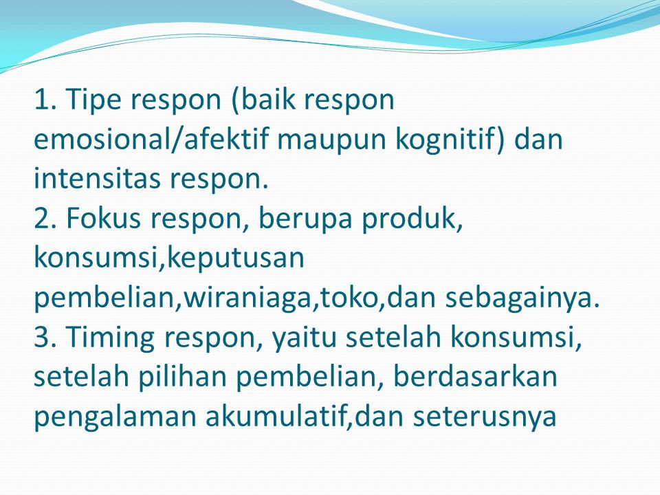 1. Tipe respon (baik respon emosional/afektif maupun kognitif) dan intensitas respon.