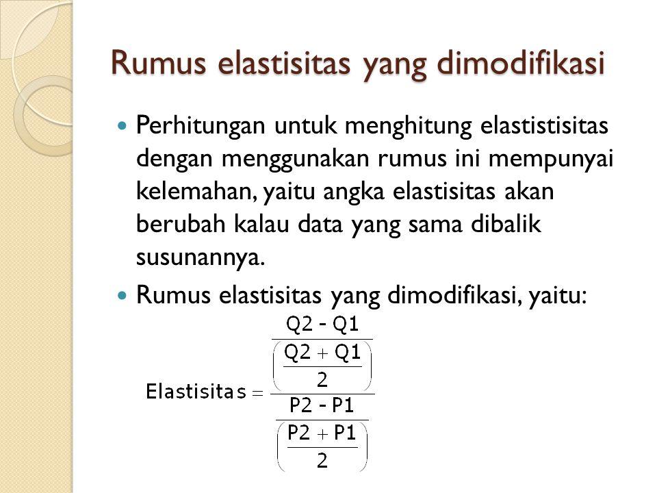 Rumus elastisitas yang dimodifikasi Perhitungan untuk menghitung elastistisitas dengan menggunakan rumus ini mempunyai kelemahan, yaitu angka elastisi