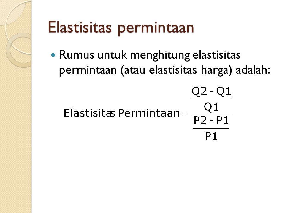 Elastisitas permintaan Rumus untuk menghitung elastisitas permintaan (atau elastisitas harga) adalah: