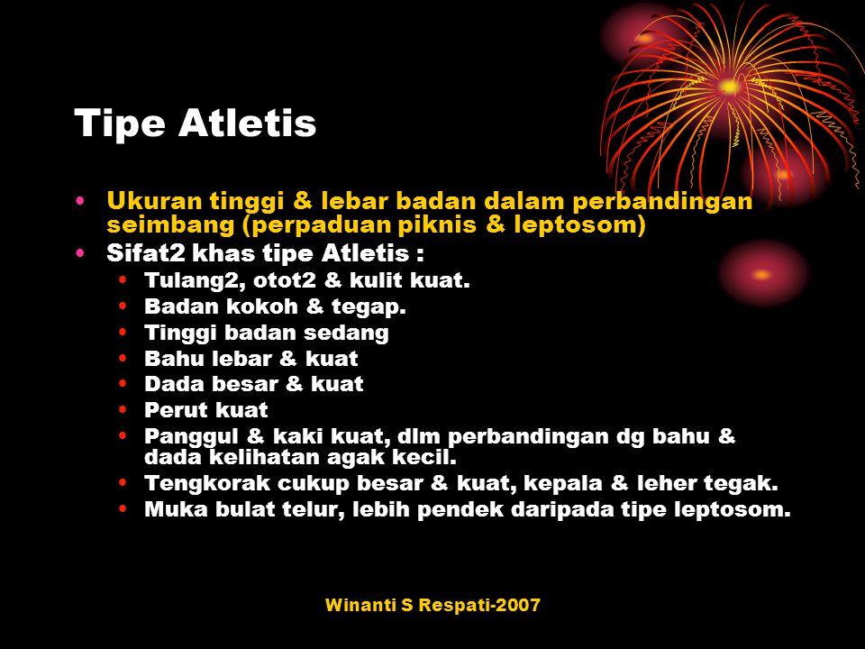 Winanti S Respati-2007 Tipe Atletis Ukuran tinggi & lebar badan dalam perbandingan seimbang (perpaduan piknis & leptosom) Sifat2 khas tipe Atletis : T