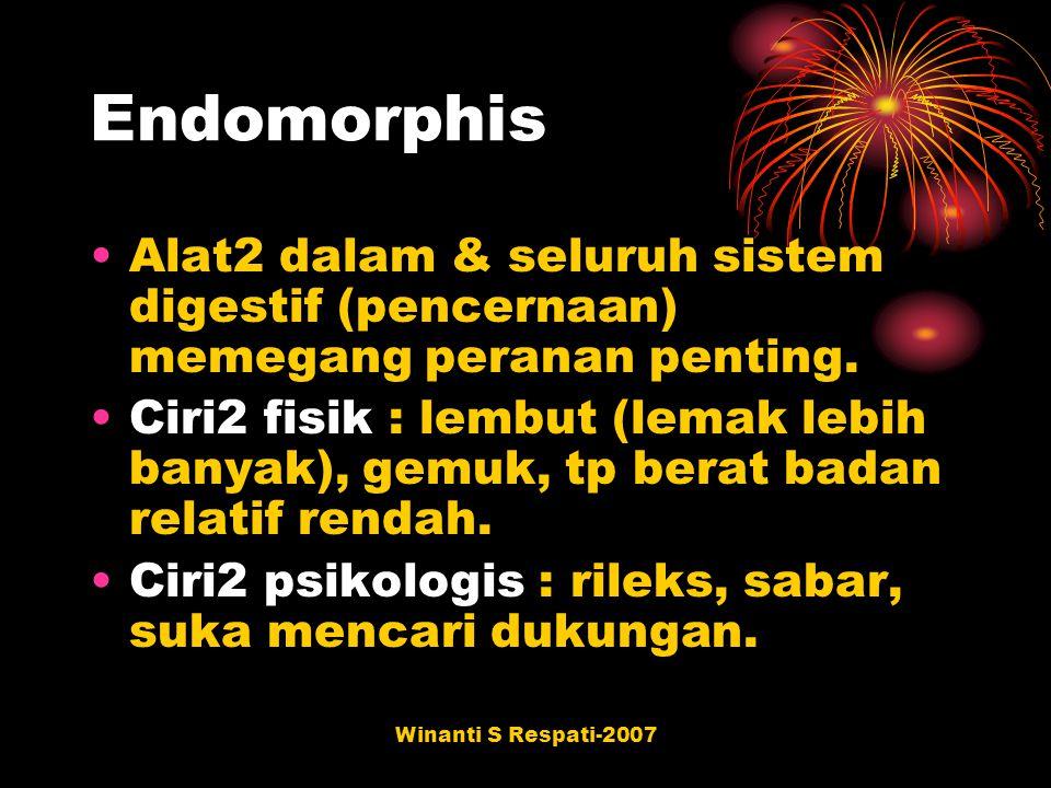 Winanti S Respati-2007 Endomorphis Alat2 dalam & seluruh sistem digestif (pencernaan) memegang peranan penting. Ciri2 fisik : lembut (lemak lebih bany
